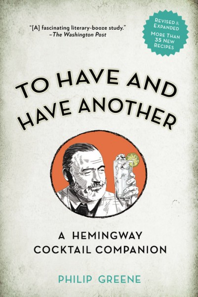 To Have and Have Another: A Hemingway Cocktail Companion von Philip Greene